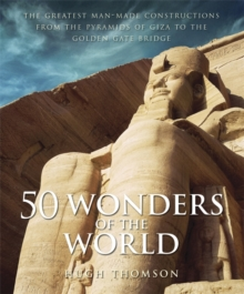 50 Wonders of the World : The Greatest Man-made Constructions from the Pyramids of Giza to the Golden Gate Bridge, Hardback