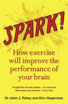 Spark! : The Revolutionary New Science of Exercise and the Brain, Paperback