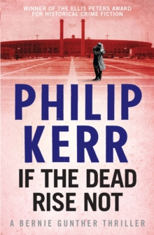 If the Dead Rise Not : Bernie Gunther Mystery  6, Paperback