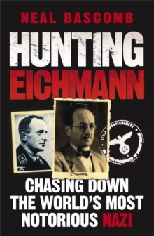 Hunting Eichmann : Chasing Down the World's Most Notorious Nazi, Paperback