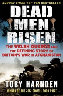 Dead Men Risen : The Welsh Guards and the Defining Story of Britain's War in Afghanistan, Paperback