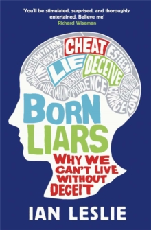 Born Liars : Why We Can't Live Without Deceit, Paperback