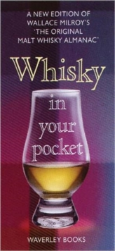 Whisky in Your Pocket : A New Edition of Wallace Milroy's the Original Malt Whisky Almanac, Hardback