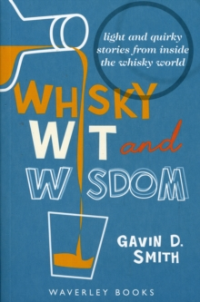 Whisky Wit and Wisdom : Light and Quirky Stories from Inside the Whisky World, Paperback