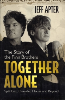 Together Alone : The Story of the Finn Brothers, Paperback