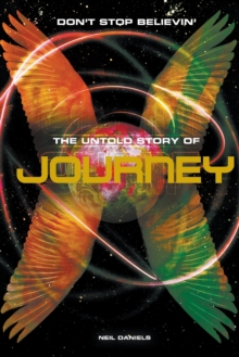 Don't Stop Believin' : The Story of Journey, Paperback Book