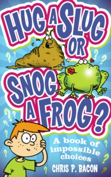 Hug a Slug or Snog a Frog? : A Book of Impossible Choices, Paperback