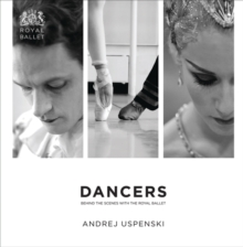 Dancers : Behind the Scenes with the Royal Ballet, Hardback Book