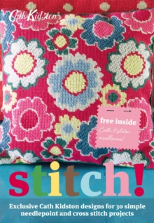 Stitch! : Exclusive Cath Kidston Designs for 30 Simple Needlepoint and Cross Stitch Projects, Paperback