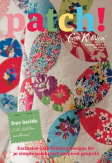 Patch! : Exclusive Cath Kidston Designs for 30 Simple Patchwork-Inspired Projects, Paperback