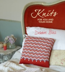Knits for You and Your Home : 30 Blissful Designs to Indulge, Cocoon, Pamper and Detox, Hardback