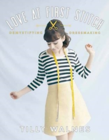 Love at First Stitch : Demystifying Dressmaking, Hardback