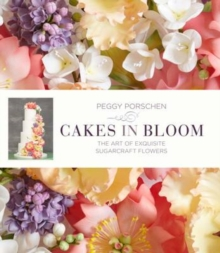 Cakes in Bloom : Exquisite Sugarcraft Flowers for All Occasions, Hardback