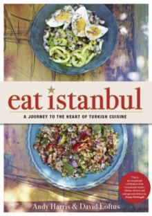 Eat Istanbul : A Journey to the Heart of Turkish Cuisine, Hardback Book