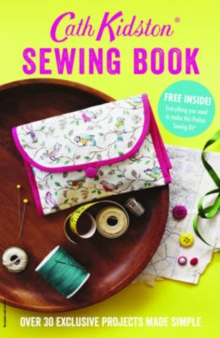 Cath Kidston Sewing Book : Over 30 Exclusively Designed Projects Made Simple, Paperback