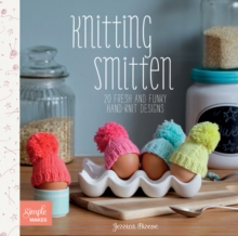 Knitting Smitten : 20 Fresh and Funky Hand-knit Designs, Paperback