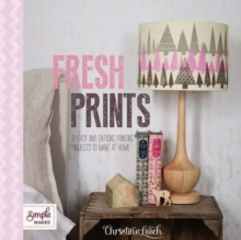 Fresh Prints : 20 Easy and Enticing Printing Projects to Make at Home, Paperback