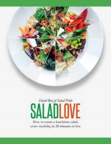 Salad Love : How to Create a Lunchtime Salad, Every Weekday, in 20 Minutes or Less, Hardback
