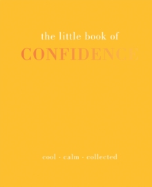 The Little Book of Confidence : Cool Calm Collected, Hardback