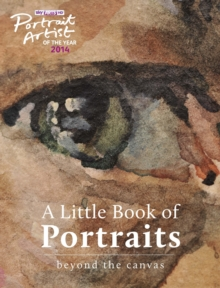 A Portrait Artist of the Year: A Little Book of Portraits : Beyond the Canvas, Hardback