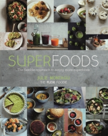 Superfoods : The Flexible Approach to Eating More Superfoods, Hardback
