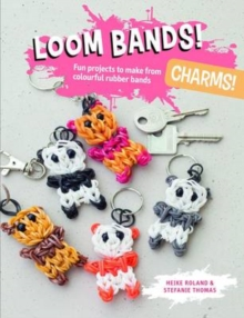 Loom Bands! Charms! : Fun Projects to Make from Colourful Rubber Bands, Paperback