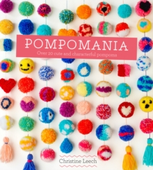 Pompomania : 30 Cute and Characterful Pompoms, Hardback Book