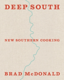 Deep South : New Southern Cooking, Recipes and Tales from the Bayou to the Delta, Hardback