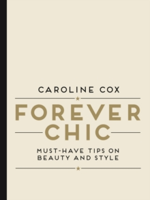 Forever Chic : Must-Have Tips on Beauty and Style, Hardback