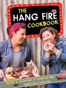 The Hang Fire Cookbook : Recipes and Adventures in American BBQ, Hardback