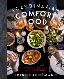 Scandinavian Comfort Food : Embracing the Art of Hygge, Hardback