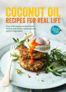 Coconut Oil: Recipes for Real Life, Hardback Book