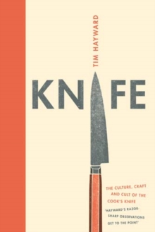 Knife : The Cult, Craft and Culture of the Cook's Knife, Hardback