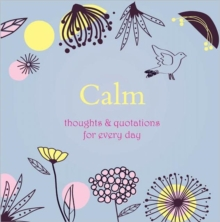 Calm : Thoughts and Quotations for Every Day, Hardback