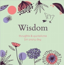 Wisdom : Thoughts and Quotations for Every Day, Hardback