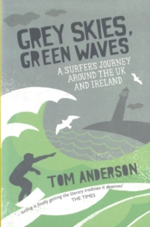 Grey Skies, Green Waves : A Surfer's Journey Around the UK and Ireland, Paperback