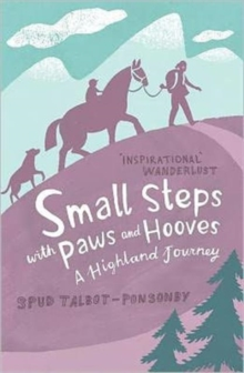 Small Steps with Paws and Hooves : a Highland Journey, Paperback