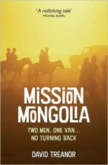 Mission Mongolia : Two Men, One Van, No Turning Back, Paperback