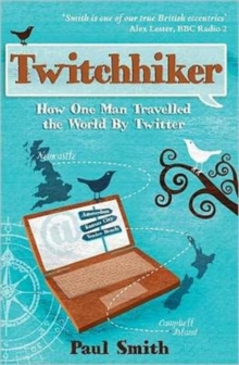 Twitchhiker : How One Man Travelled the World by Twitter, Paperback