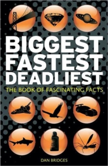 Biggest, Fastest, Deadliest : The Book of Fascinating Facts, Hardback