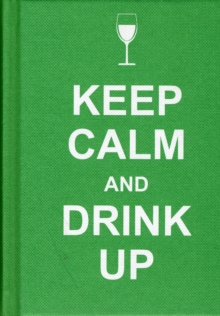 Keep Calm and Drink Up, Hardback