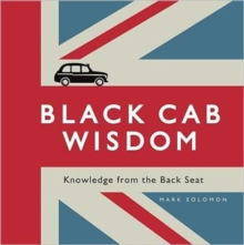 Black Cab Wisdom : Knowledge from the Back Seat, Hardback