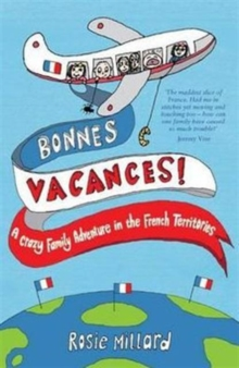 Bonnes Vacances : A Crazy Family Adventure in the French Territories, Paperback Book