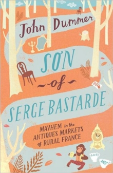 Son of Serge Bastarde : Mayhem in the Antiques Markets of Rural France, Paperback