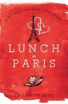 Lunch in Paris : A Delicious Love Story, with Recipes, Paperback