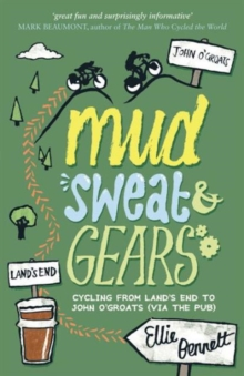 Mud, Sweat and Gears : Cycling from Land's End to John O'Groats (via the Pub), Paperback