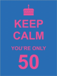 Keep Calm You're Only 50, Hardback