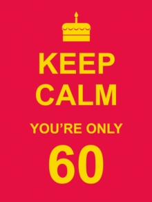 Keep Calm You're Only 60, Hardback
