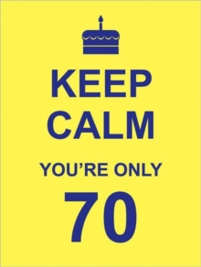 Keep Calm You're Only 70, Hardback