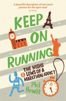 Keep on Running : The Highs and Lows of a Marathon Addict, Paperback